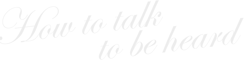 how-to-talk-to-be-heard